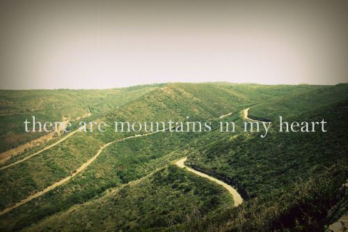 There are mountains in my heart.