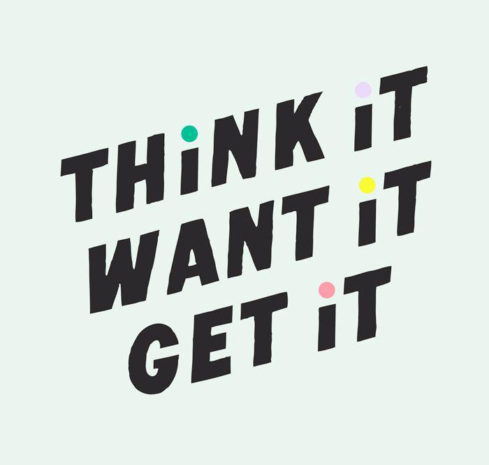 Think it, want it, get it