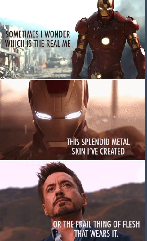 """""""Sometimes I wonder which is the real me...""""  (this is an actual quote from the Iron Man comics...)"""