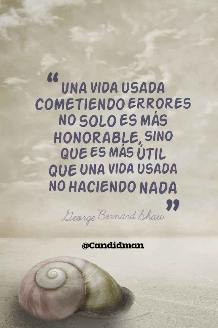 Una vida usada cometiendo errores no solo es más honorable, sino que es más útil…