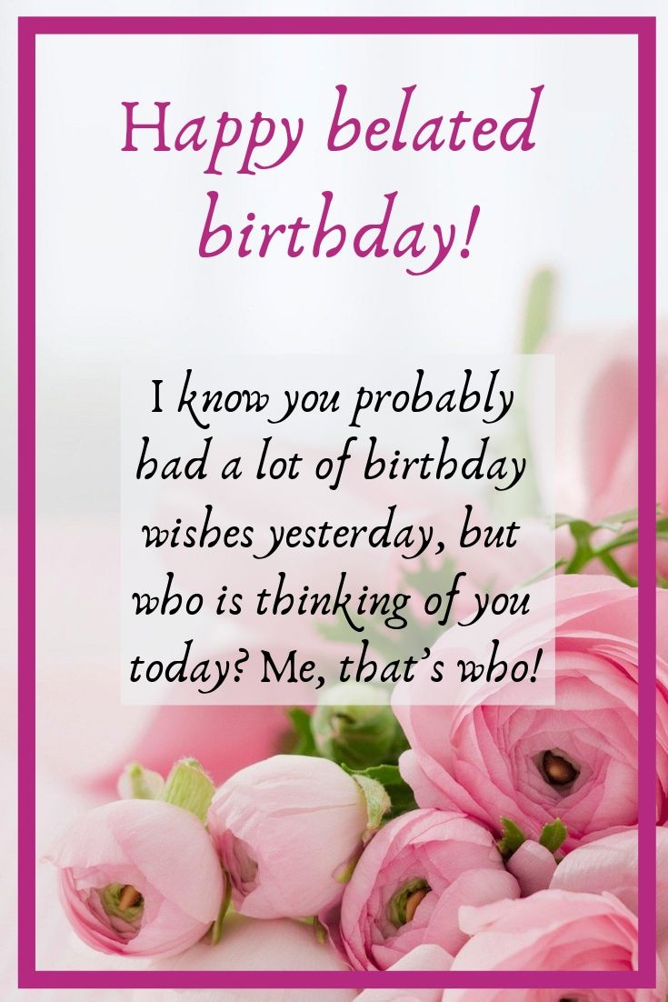 Happy Belated Birthday Wishes 25 Funny Birthday Wishes For Friends And Family Belated Happy Birthday Wishes Belated Birthday Quotes Happy Belated Birthday
