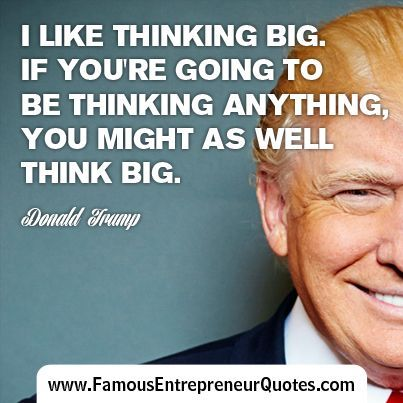 Image result for As long as you are thinking about it, why not think big? ivana trump quote