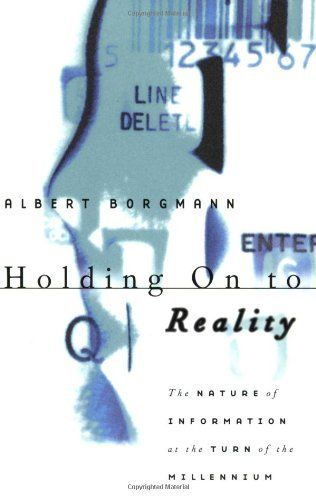 Holding On to Reality: The Nature of Information at the Turn of the Millennium by Albert Borgmann, http://www.amazon.com/dp/0226066231/ref=cm_sw_r_pi_dp_7K3Wrb1ZTRS8B