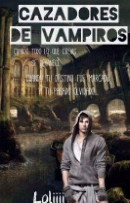 """Leer """"Cazadores de Vampiros. - Cazadores de Vampiros."""" #wattpad #vampiros"""