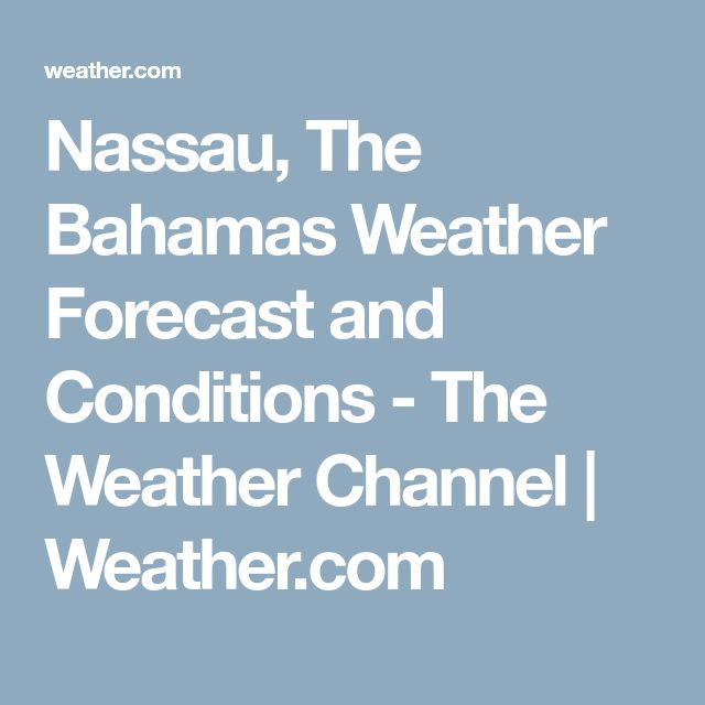 Nassau, The Bahamas Weather Forecast and Conditions - The Weather Channel | Weather.com