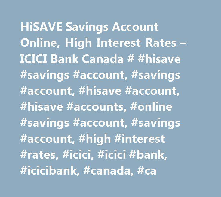 HiSAVE Savings Account Online, High Interest Rates – ICICI Bank Canada # #hisave #savings #account, #savings #account, #hisave #account, #hisave #accounts, #online #savings #account, #savings #account, #high #interest #rates, #icici, #icici #bank, #icicibank, #canada, #ca http://sierra-leone.remmont.com/hisave-savings-account-online-high-interest-rates-icici-bank-canada-hisave-savings-account-savings-account-hisave-account-hisave-accounts-online-savings-account-savings-account/  # Hi SAVE ®…
