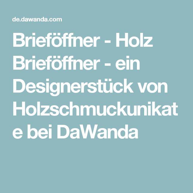 Brieföffner - Holz Brieföffner - ein Designerstück von Holzschmuckunikate bei DaWanda