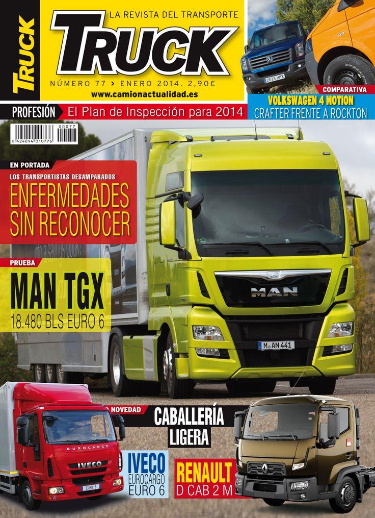 Revista TRUCK Nº 77 - Enero 2014  Enfermedades sin reconocer Volkswagen 4 Motion MAN TGX 18.480 BLS Euro 6 IVECO Eurocargo Euro 6 Renault D Cab 2M