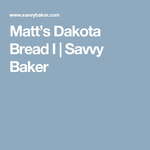 Matt's Dakota Bread I      Savvy Baker