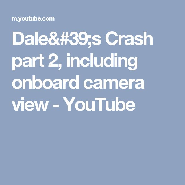Dale's Crash part 2, including onboard camera view - YouTube