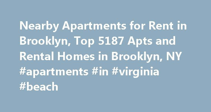 Nearby Apartments for Rent in Brooklyn, Top 5187 Apts and Rental Homes in Brooklyn, NY #apartments #in #virginia #beach http://apartment.nef2.com/nearby-apartments-for-rent-in-brooklyn-top-5187-apts-and-rental-homes-in-brooklyn-ny-apartments-in-virginia-beach/  #brooklyn apartments for rent # Brooklyn, NY Apartments and Homes for Rent Moving To: XX address The cost calculator is intended to provide a ballpark estimate for information purposes only and is not to be considered an actual quote…