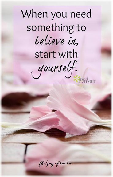 When you need something to believe in, start with yourself. ♥