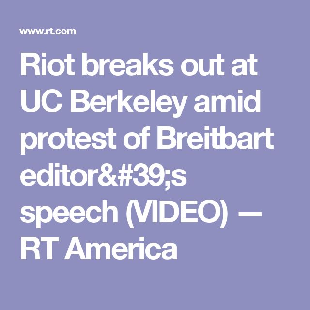 Riot breaks out at UC Berkeley amid protest of Breitbart editor's speech (VIDEO) — RT America