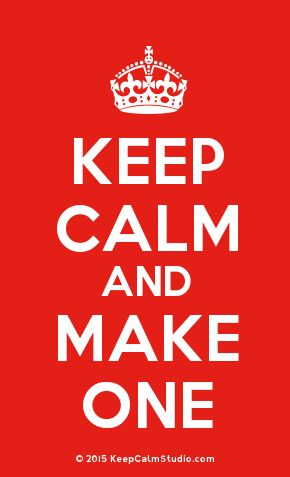 'Keep Calm and Make One' made on Keep Calm Studio: Create your own custom 'Keep Calm and Make One' posters » Keep Calm Studio