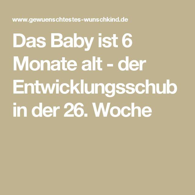 Das Baby ist 6 Monate alt - der Entwicklungsschub in der 26. Woche