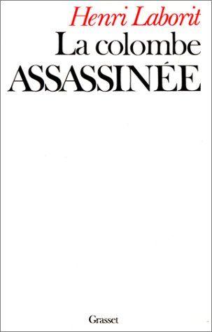 Amazon.fr - La colombe assassinée - Henri Laborit - Livres
