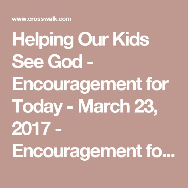 Helping Our Kids See God - Encouragement for Today - March 23, 2017 - Encouragement for Today - Daily Devotional