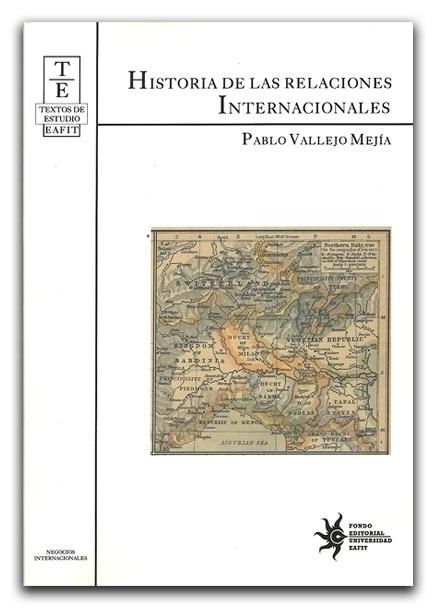 Historia de las relaciones internacionales– Pablo Vallejo Mejía – Universidad EAFIT - www.librosyeditores.com/tiendalemoine/politica/1470-historia-de-las-relaciones-internacionales.html - Editores y distribuidores.