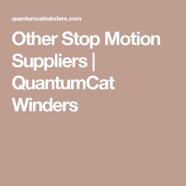Other Stop Motion Suppliers | QuantumCat Winders