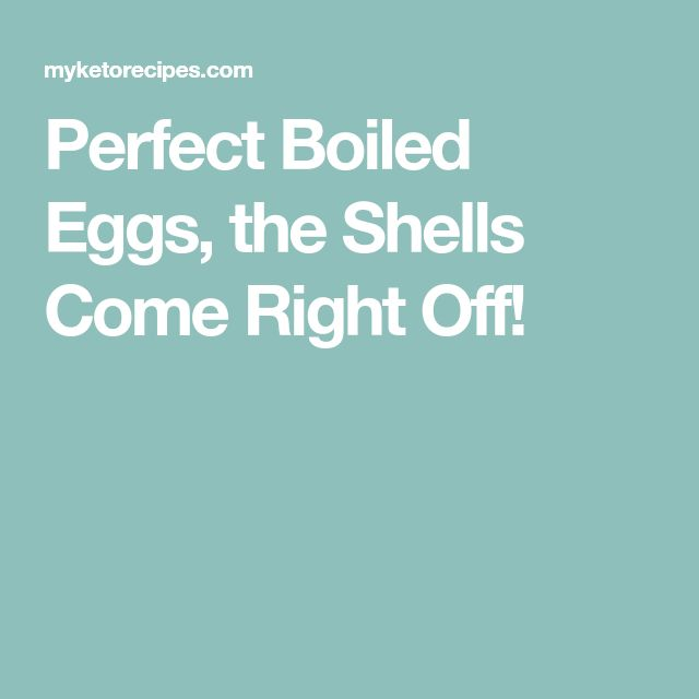 Perfect Boiled Eggs, the Shells Come Right Off!