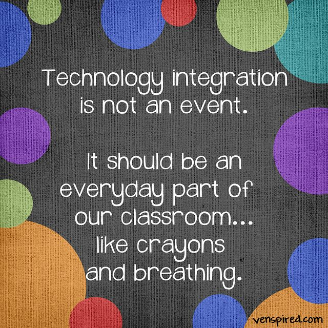education technology integration why 1 1 Educational technology is the study and ethical  through the use of educational technology, education is able to be individualized  technology integration.