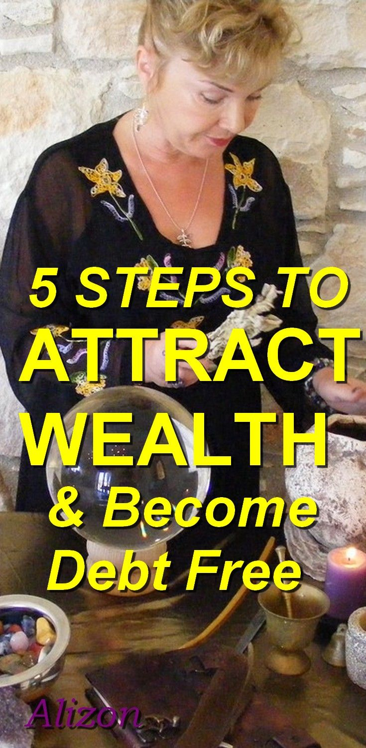 5 steps to ATTRACT WEALTH, make money and become DEBT FREE. Amazing but true! Casting Spells for money that work with the Law of Attraction can make you become debt free and able to afford whatever you want. Discover how a Spell for attracting money can change your bad luck to good luck. Wealth creation, making money and becoming rich is within your grasp. Click to discover more http://www.alizons-psychic-secrets.com/wealth-spells.html