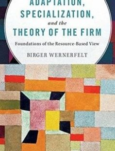 Adaptation Specialization and the Theory of the Firm Foundations of the Resource-Based View free download by Birger Wernerfelt ISBN: 9781107134409 with BooksBob. Fast and free eBooks download.  The post Adaptation Specialization and the Theory of the Firm Foundations of the Resource-Based View Free Download appeared first on Booksbob.com.