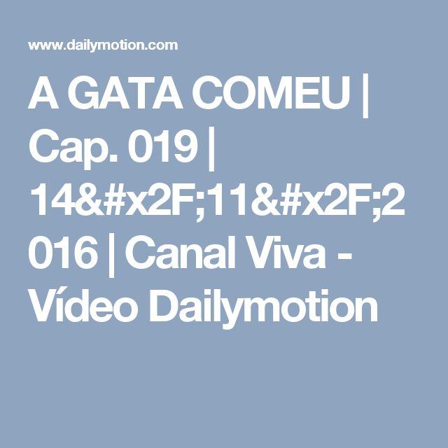 A GATA COMEU | Cap. 019 | 14/11/2016 | Canal Viva - Vídeo Dailymotion