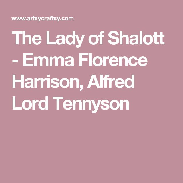 The Lady of Shalott - Emma Florence Harrison, Alfred Lord Tennyson
