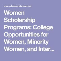 Women Scholarship Programs: College Opportunities for Women, Minority Women, and International Students