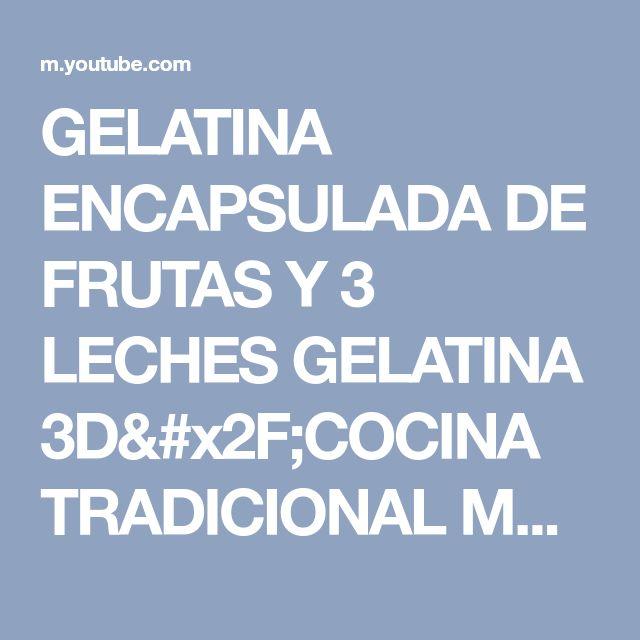 GELATINA ENCAPSULADA DE FRUTAS Y 3 LECHES GELATINA 3D/COCINA TRADICIONAL MEXICANA - YouTube