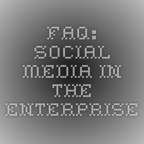 FAQ: Social media in the enterprise