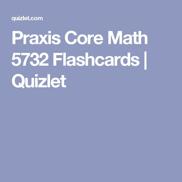 Praxis Core Math 5732 Flashcards   Quizlet                                                                                                                                                                                 More