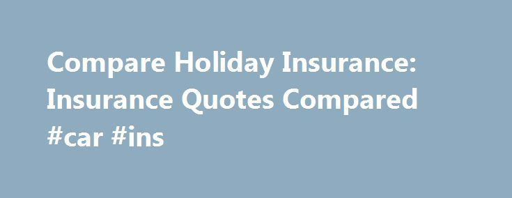 Compare Holiday Insurance: Insurance Quotes Compared #car #ins http://insurance.remmont.com/compare-holiday-insurance-insurance-quotes-compared-car-ins/  #compare holiday insurance # compare holiday insurance Compare holiday insurance Most home insurance policies covering home-based businesses are limited to about $ 2,500 for business equipment and property in the house, and only about $ 250 of it is outside the house. compare holiday insurance And with a continued increase of these claims…