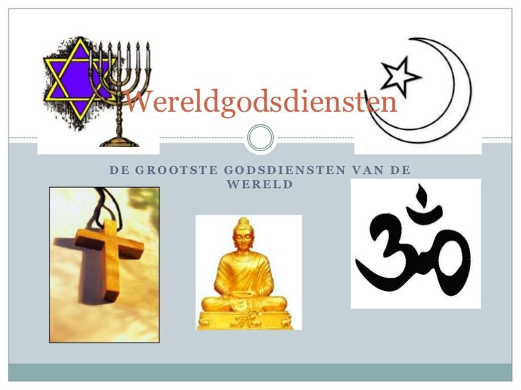 WereldgodsdienstenDE GROOTSTE GODSDIENSTEN VAN DE            WERELD