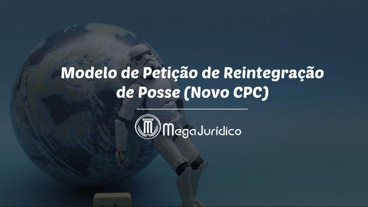 Disponibilizo um modelo de petição inicial de Ação de Reintegração de Posse nos moldes do Novo CPC.
