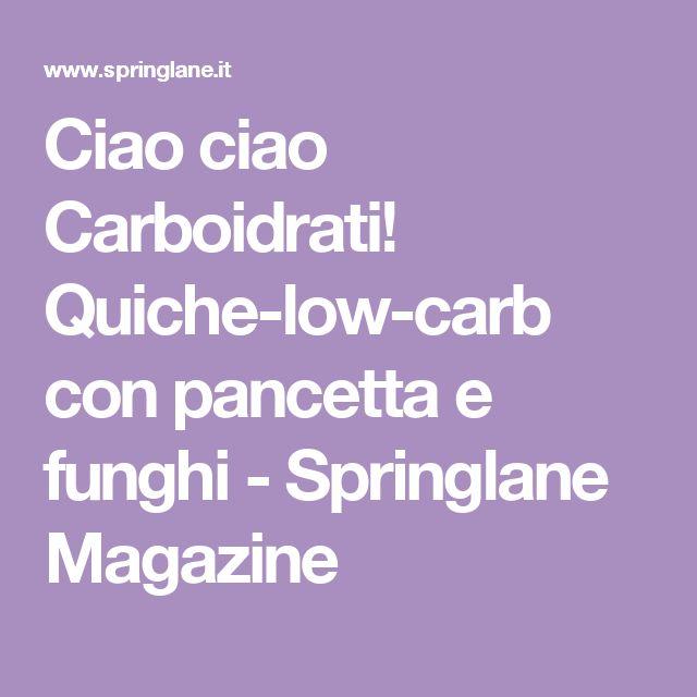 Ciao ciao Carboidrati! Quiche-low-carb con pancetta e funghi - Springlane Magazine