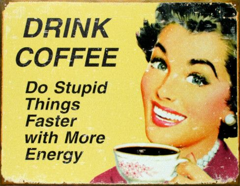 lol, that sounds about right, for me anyway!: Kitchens, Quote, Drinks Coffee, So True, Drinkcoff, Stupid Things, Retro Signs, More Energy, Mottos