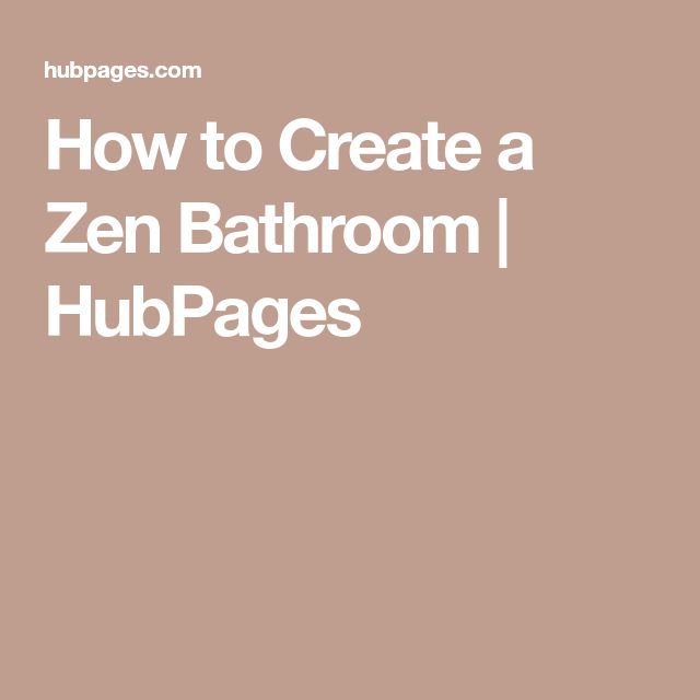 How to Create a Zen Bathroom | HubPages