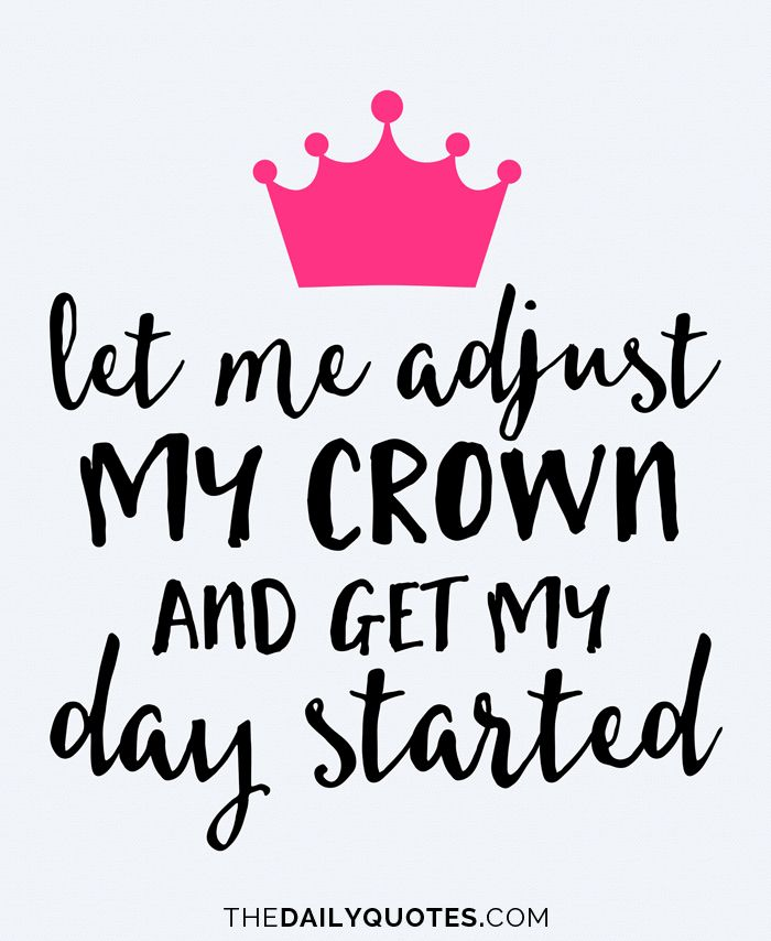 Let me adjust my crown and get my day started. thedailyquotes.com