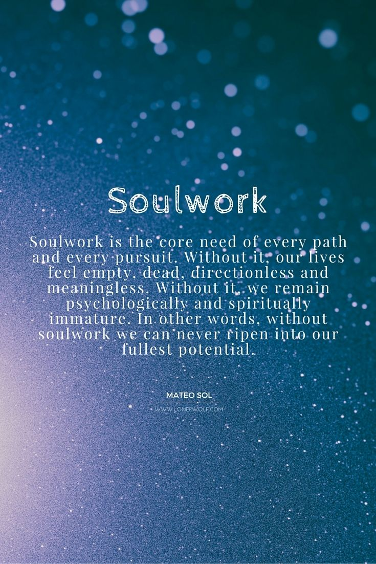 Soulwork is the core need of every path and every pursuit ... #soulwork #innergrowth