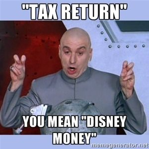 """TAX RETURN"" YOU MEAN ""DISNEY MONEY"" | Dr Evil meme"