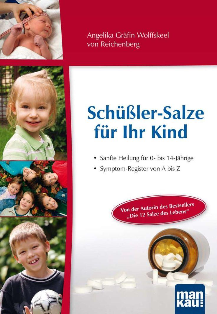 Schüßler-Salze für Ihre Art Sanfte Heilung für 0- bis 14-Jährige. Symptom-Register von A bis Z von Wolffskeel von Reichenberg, Angelika Gräfin