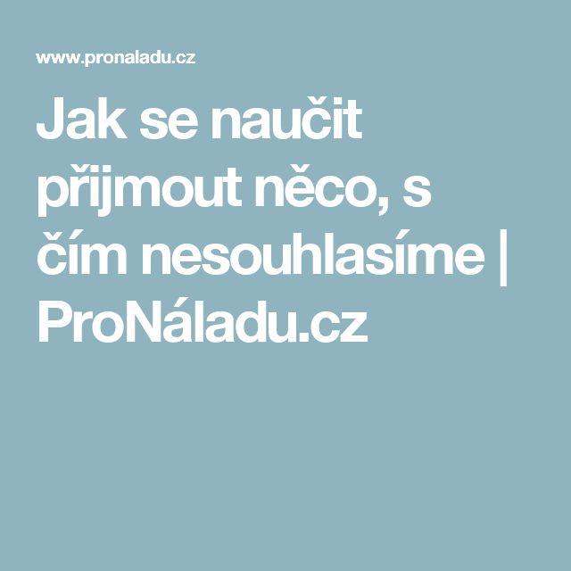 Jak se naučit přijmout něco, s čím nesouhlasíme | ProNáladu.cz