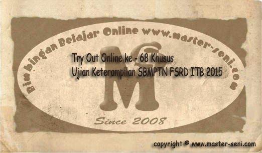 MENGUNGKAP RAHASIA SOAL UJIAN SENI RUPA ITB: Try Out Online ke - 68 Khusus Ujian Keterampilan S...