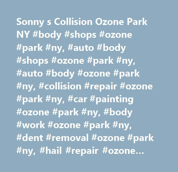 Sonny s Collision Ozone Park NY #body #shops #ozone #park #ny, #auto #body #shops #ozone #park #ny, #auto #body #ozone #park #ny, #collision #repair #ozone #park #ny, #car #painting #ozone #park #ny, #body #work #ozone #park #ny, #dent #removal #ozone #park #ny, #hail #repair #ozone #park #ny, #scratch #removal #ozone #park #ny, #vehicle #restoration #ozone #park #ny, #custom #painting #ozone #park #ny, #towing #ozone #park #ny…