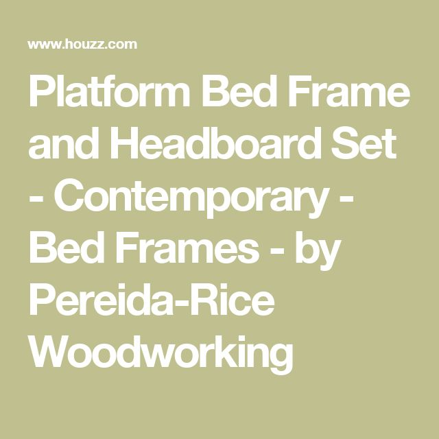 Platform Bed Frame and Headboard Set - Contemporary - Bed Frames - by Pereida-Rice Woodworking