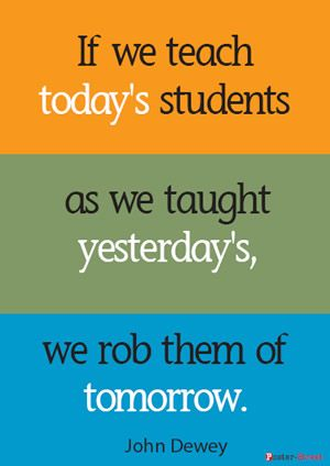 Teacher Posters Inspirational ~ If we teach today's students as we taught