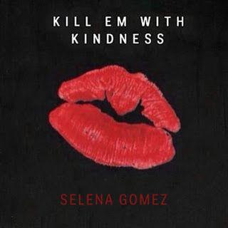 Pop Review: Selena Gomez - Kill Em With Kindness