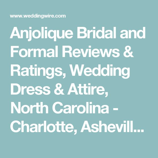 Anjolique Bridal and Formal Reviews & Ratings, Wedding Dress & Attire, North Carolina - Charlotte, Asheville, and surrounding areas